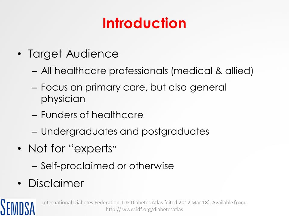 Introduction Target Audience – All healthcare professionals (medical & allied) – Focus on primary care, but also general physician – Funders of health