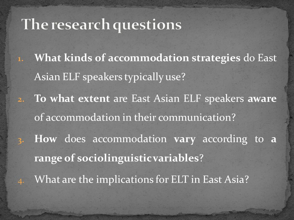 1. What kinds of accommodation strategies do East Asian ELF speakers typically use? 2. To what extent are East Asian ELF speakers aware of accommodati