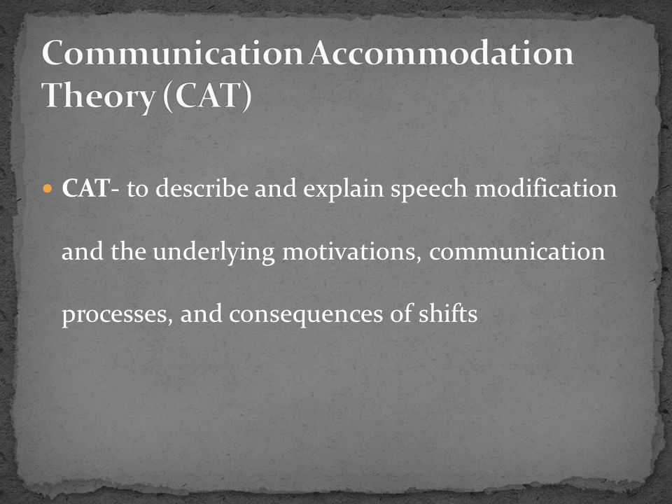 CAT- to describe and explain speech modification and the underlying motivations, communication processes, and consequences of shifts