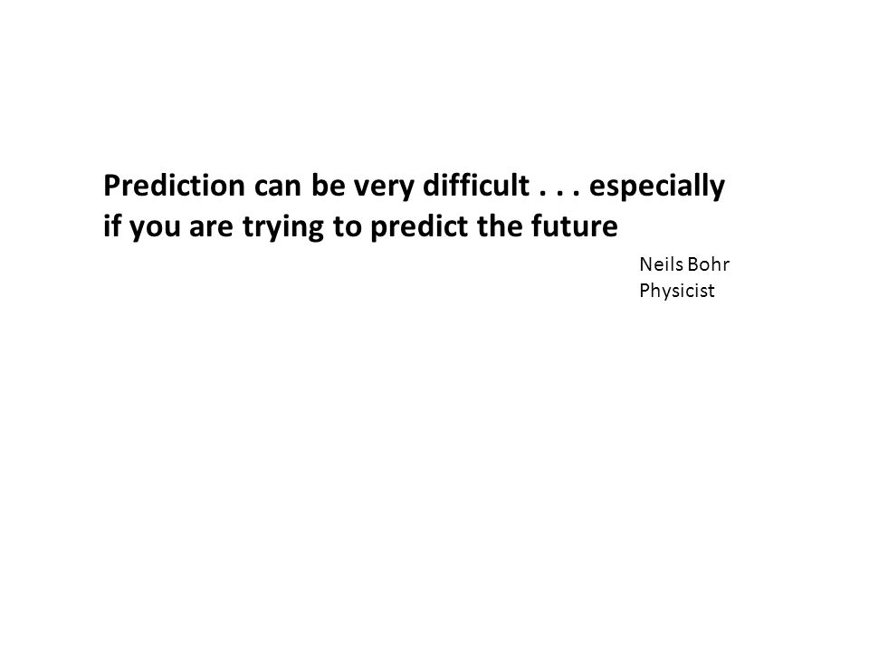 Prediction can be very difficult...