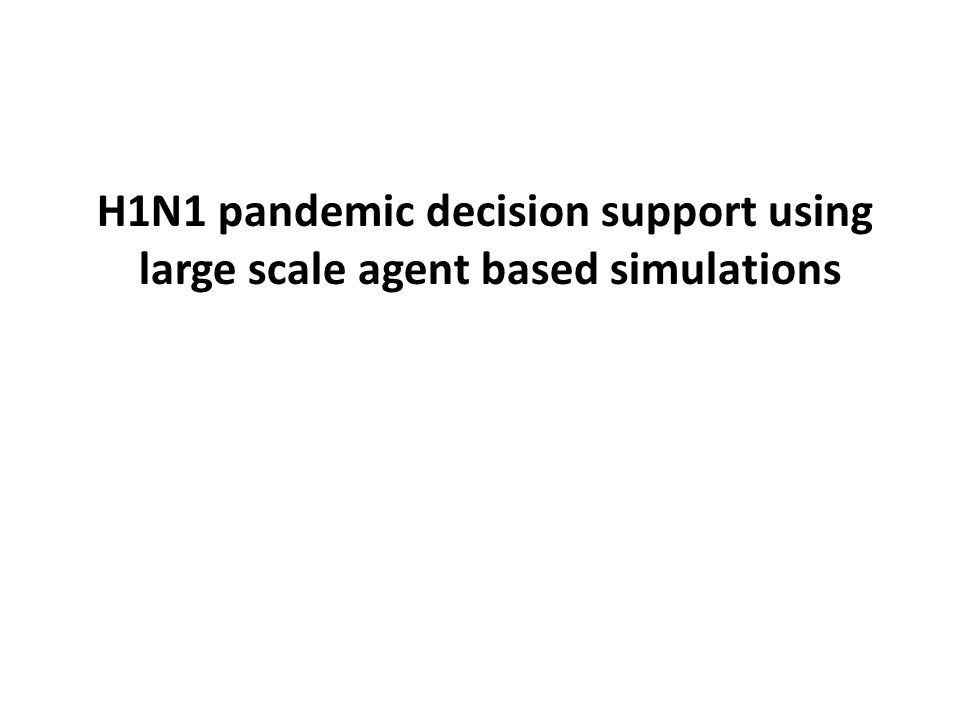 H1N1 pandemic decision support using large scale agent based simulations