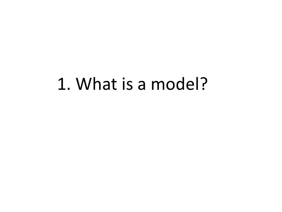 1. What is a model
