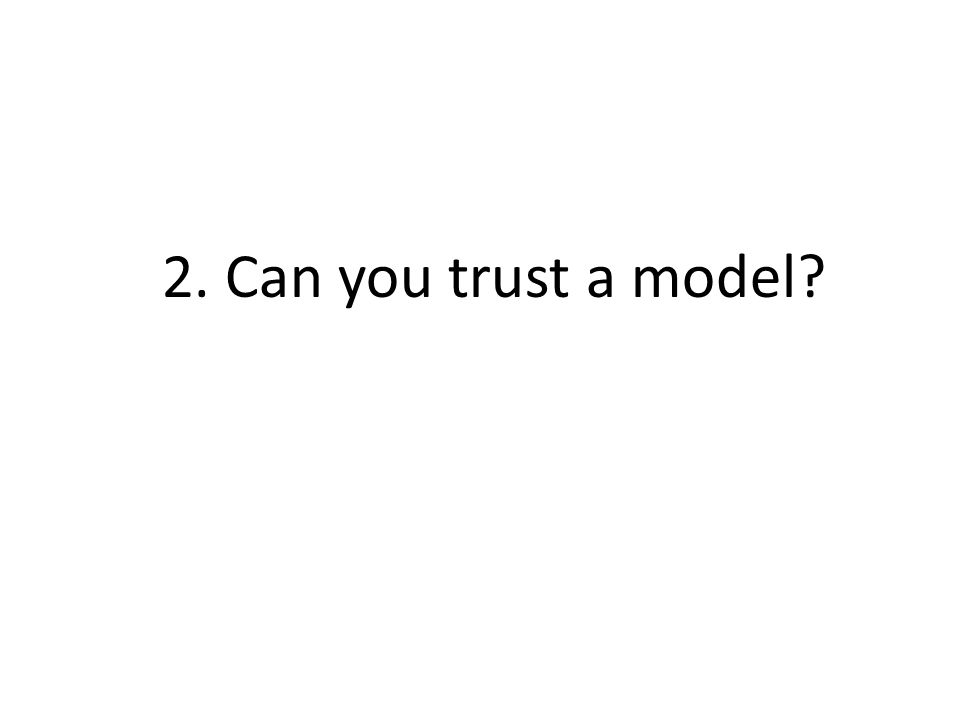 2. Can you trust a model