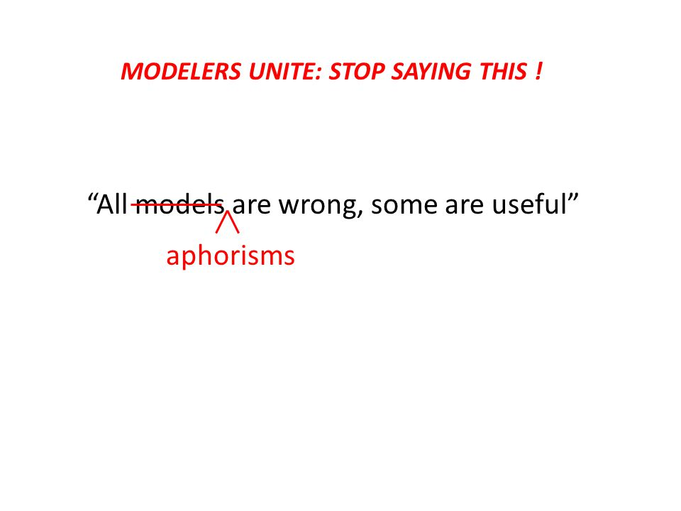 aphorisms MODELERS UNITE: STOP SAYING THIS !