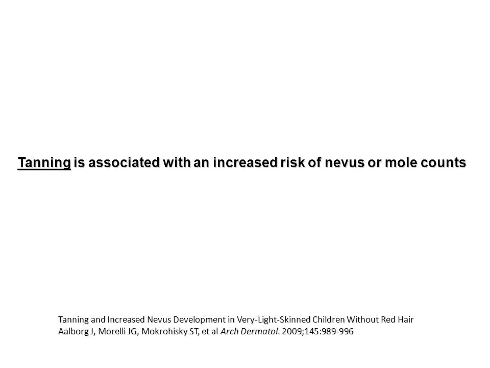 Tanning and Increased Nevus Development in Very-Light-Skinned Children Without Red Hair Aalborg J, Morelli JG, Mokrohisky ST, et al Arch Dermatol.