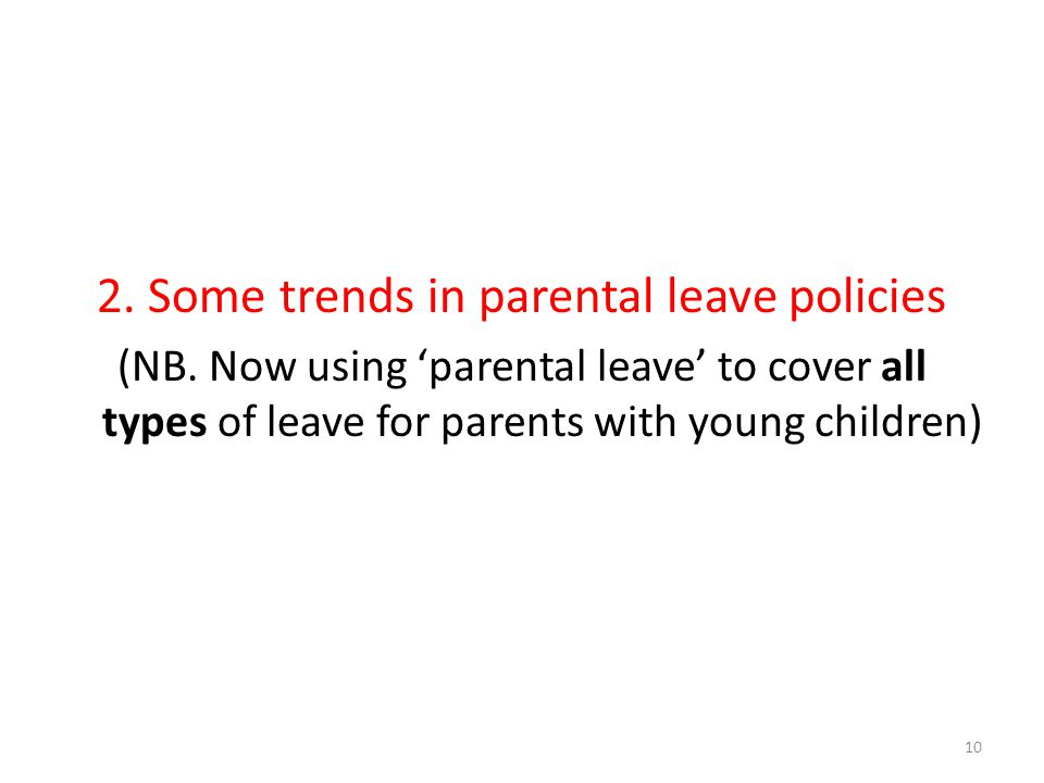 2. Some trends in parental leave policies (NB. Now using 'parental leave' to cover all types of leave for parents with young children) 10