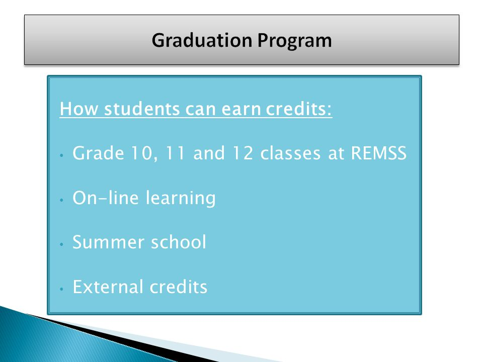How students can earn credits: Grade 10, 11 and 12 classes at REMSS On-line learning Summer school External credits