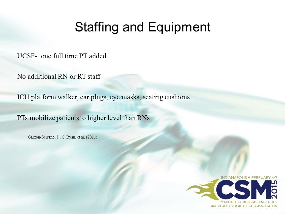 Staffing and Equipment UCSF- one full time PT added No additional RN or RT staff ICU platform walker, ear plugs, eye masks, seating cushions PTs mobil