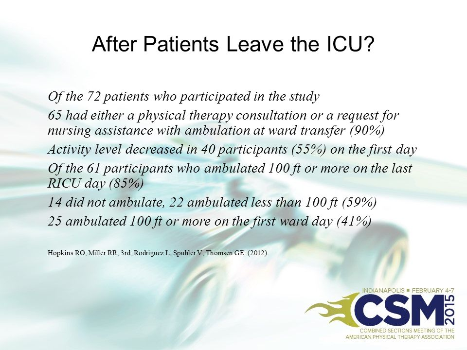 After Patients Leave the ICU? Of the 72 patients who participated in the study 65 had either a physical therapy consultation or a request for nursing
