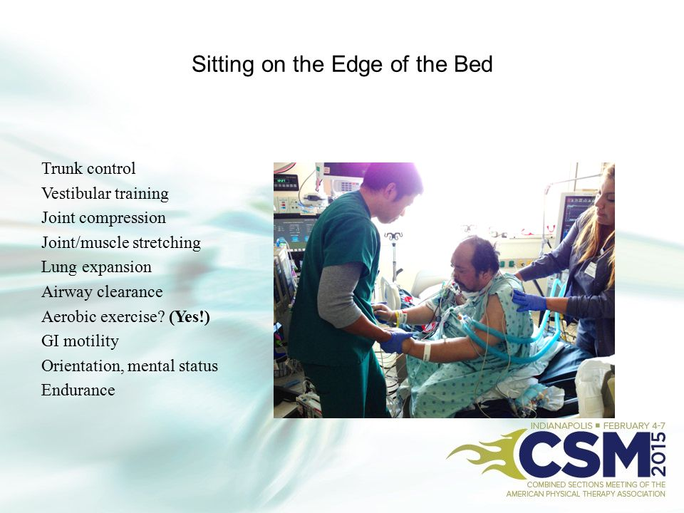 Sitting on the Edge of the Bed Trunk control Vestibular training Joint compression Joint/muscle stretching Lung expansion Airway clearance Aerobic exe