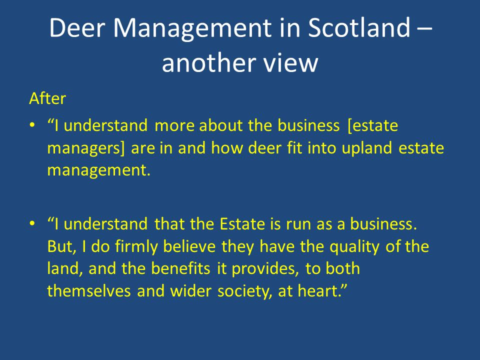 Deer Management in Scotland – another view After I understand more about the business [estate managers] are in and how deer fit into upland estate management.
