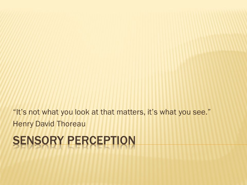 Do you consider the following sense perceptions.