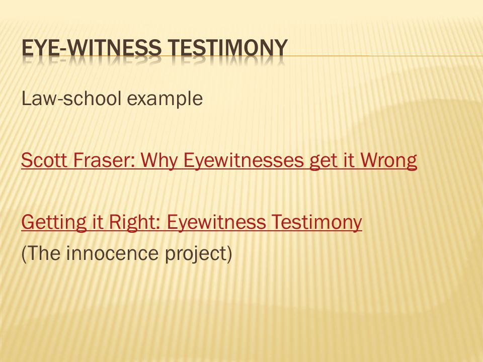Law-school example Scott Fraser: Why Eyewitnesses get it Wrong Getting it Right: Eyewitness Testimony (The innocence project)