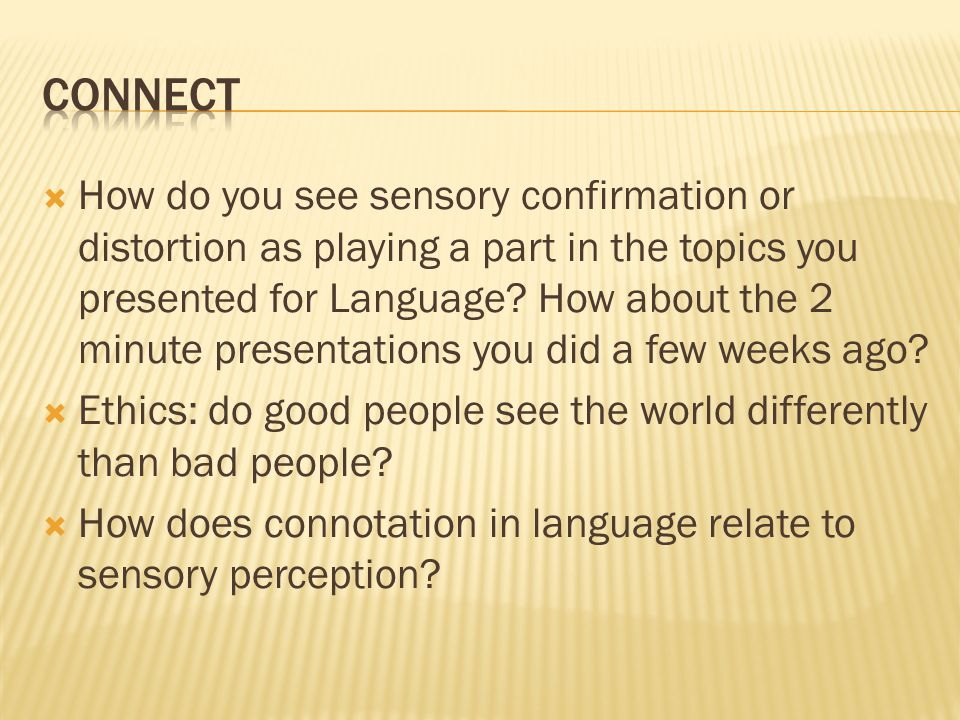  How do you see sensory confirmation or distortion as playing a part in the topics you presented for Language? How about the 2 minute presentations y