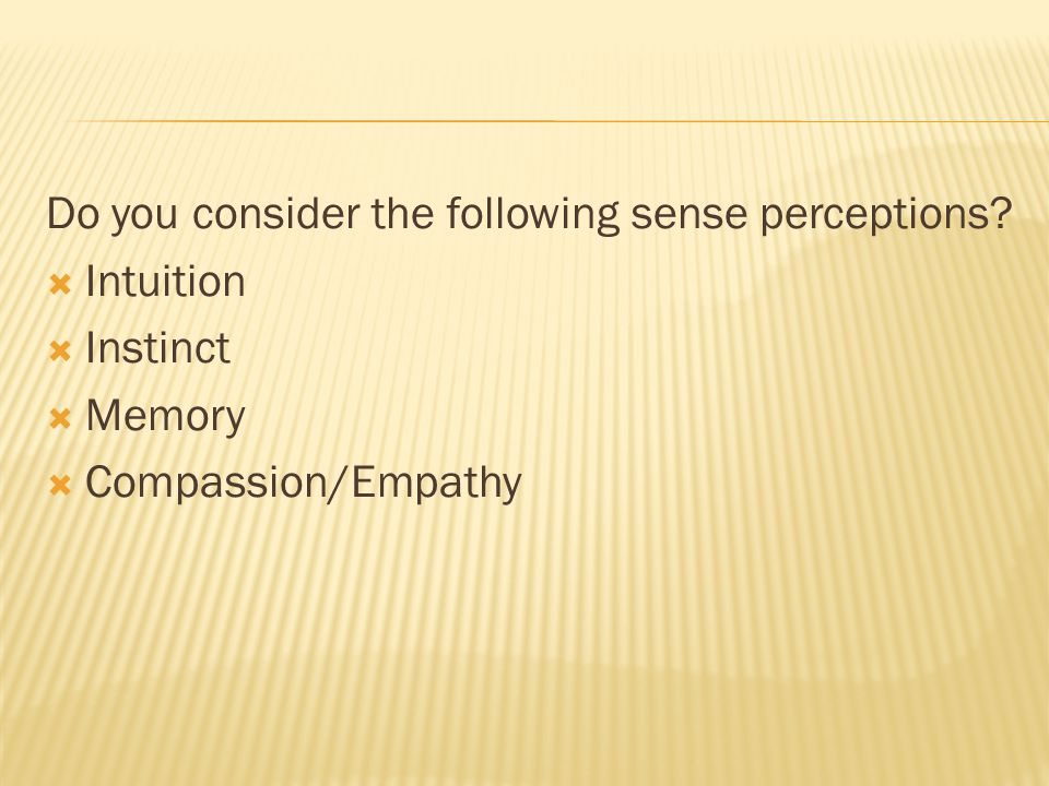 Do you consider the following sense perceptions?  Intuition  Instinct  Memory  Compassion/Empathy