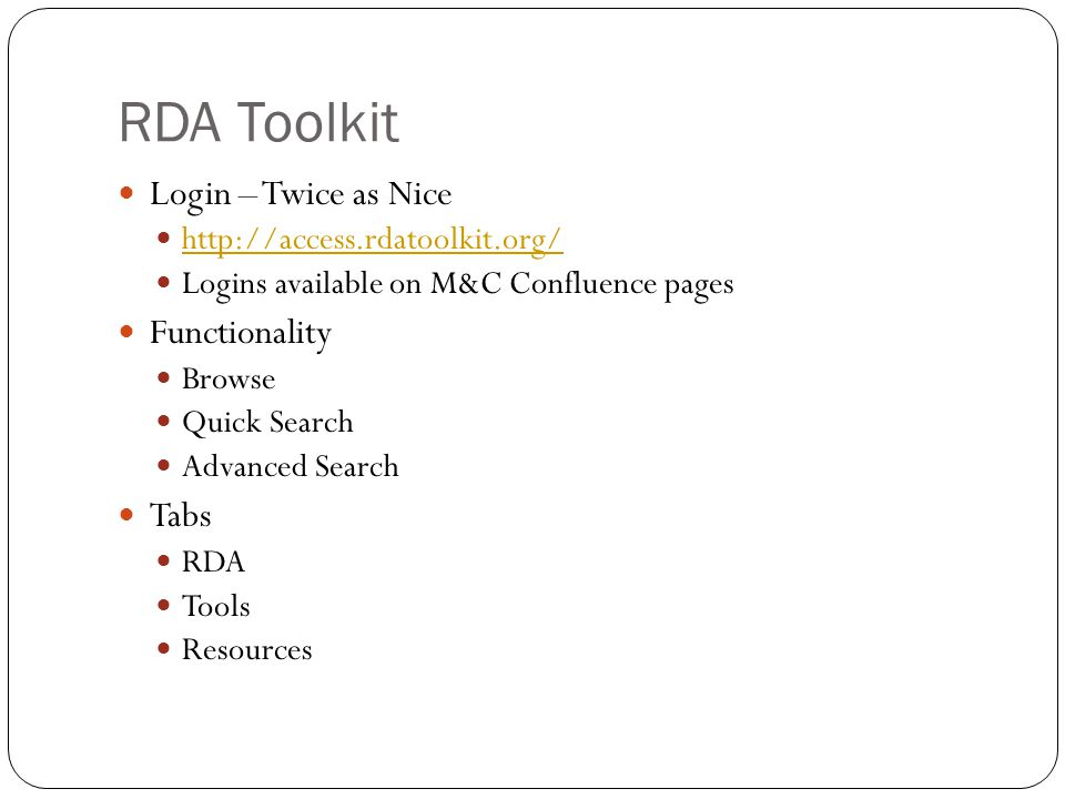 RDA Toolkit Login – Twice as Nice http://access.rdatoolkit.org/ Logins available on M&C Confluence pages Functionality Browse Quick Search Advanced Se
