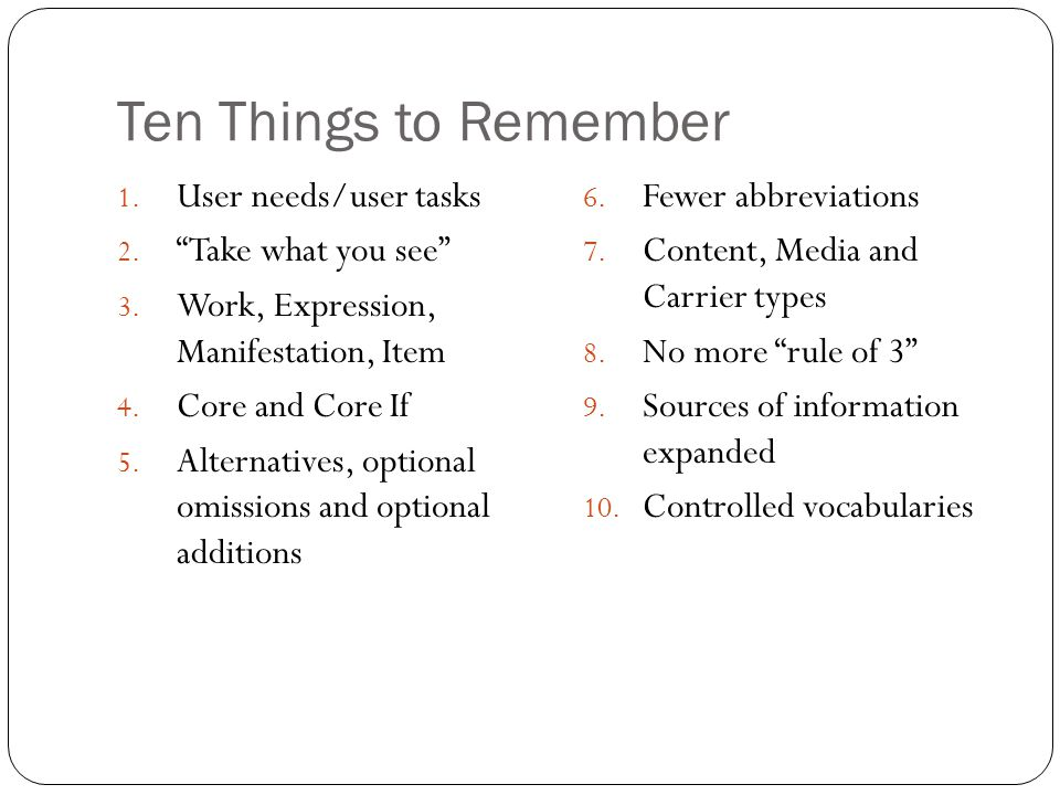 "Ten Things to Remember 1. User needs/user tasks 2. ""Take what you see"" 3. Work, Expression, Manifestation, Item 4. Core and Core If 5. Alternatives, o"