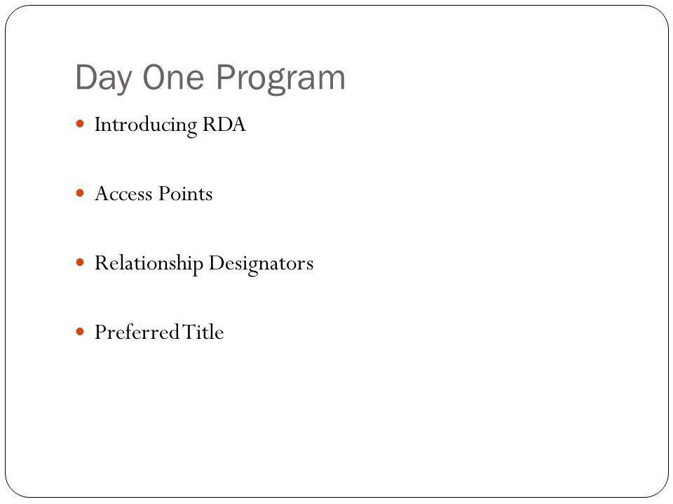 Day One Program Introducing RDA Access Points Relationship Designators Preferred Title