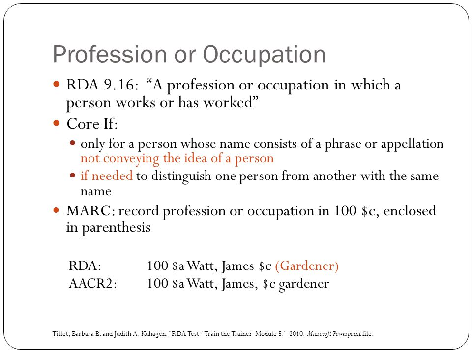 "Profession or Occupation RDA 9.16: ""A profession or occupation in which a person works or has worked"" Core If: only for a person whose name consists o"