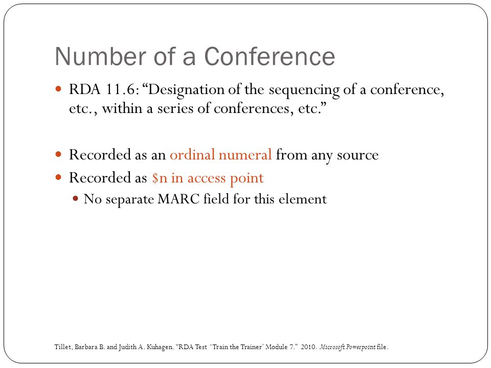 "Number of a Conference RDA 11.6: ""Designation of the sequencing of a conference, etc., within a series of conferences, etc."" Recorded as an ordinal nu"