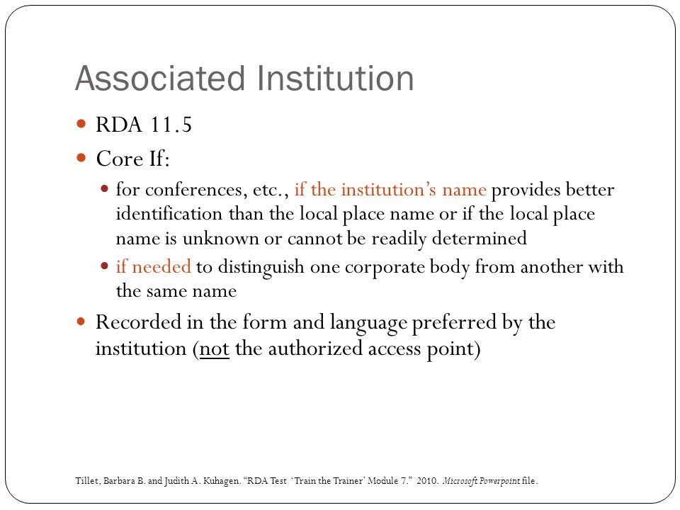 Associated Institution RDA 11.5 Core If: for conferences, etc., if the institution's name provides better identification than the local place name or