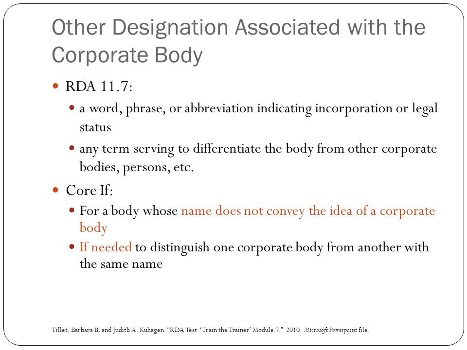 Other Designation Associated with the Corporate Body RDA 11.7: a word, phrase, or abbreviation indicating incorporation or legal status any term servi