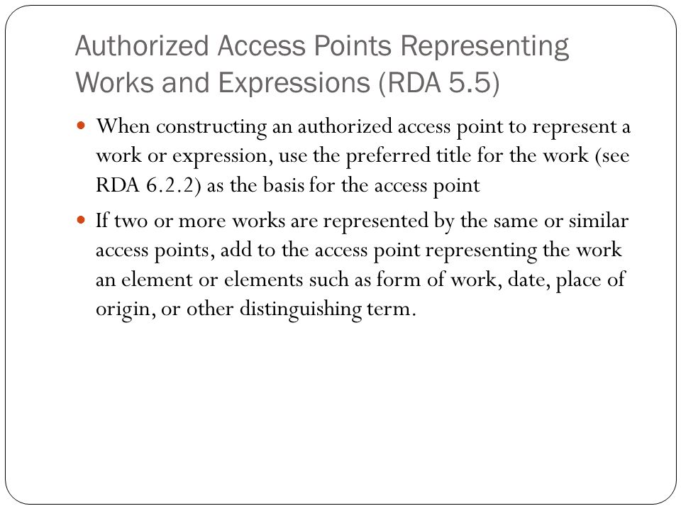 Authorized Access Points Representing Works and Expressions (RDA 5.5) When constructing an authorized access point to represent a work or expression,