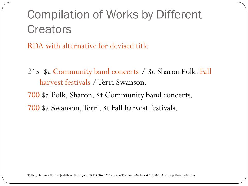 Compilation of Works by Different Creators RDA with alternative for devised title 245 $a Community band concerts / $c Sharon Polk. Fall harvest festiv
