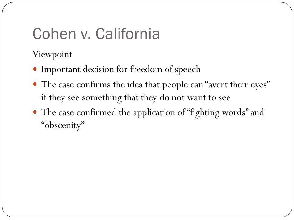 """Cohen v. California Viewpoint Important decision for freedom of speech The case confirms the idea that people can """"avert their eyes"""" if they see somet"""