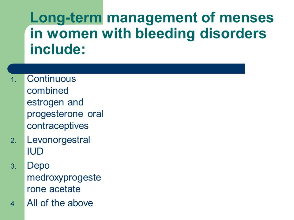 Long-term management of menses in women with bleeding disorders include: 1.