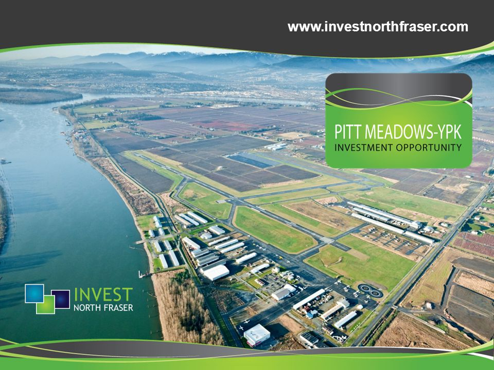 About Pitt Meadows YPK A vibrant and economically progressive city, minutes from downtown Vancouver, British Columbia and home to Pitt Meadows Regional Airport (YPK) Ranked #2 Top Investment City in British Columbia Ranked #2 Place to Live for Lifestyle Ranked #5 Canadian Investment City (Maple Ridge & Pitt Meadows) www.investnorthfraser.com