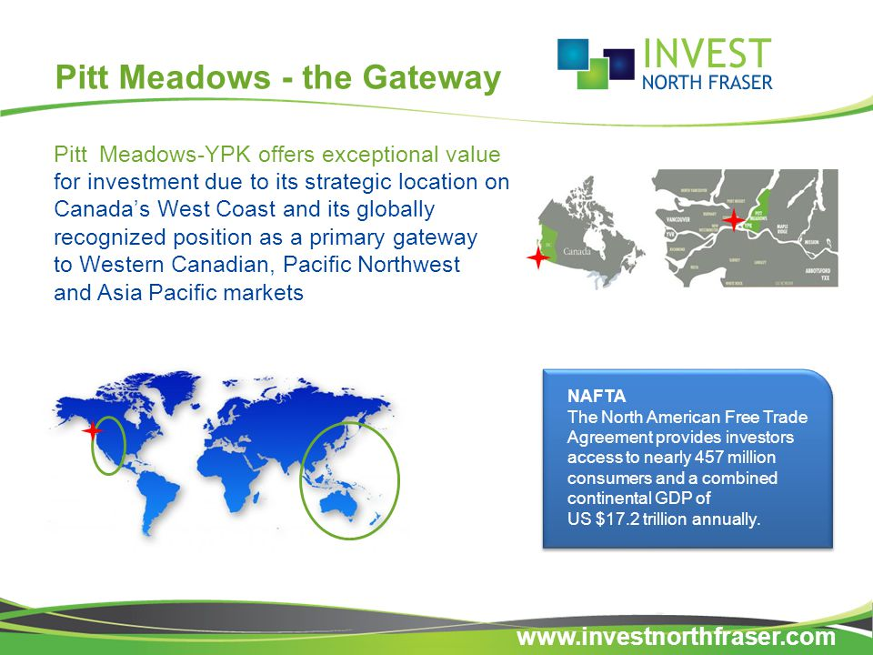 Pitt Meadows - YPK  500+ acres of on and off-airport industrial property for development  3 paved runways, including float plane dock and ramp  NAVCAN control tower  Established aerospace presence: operators, ramp side and MRO-related  Rail, marine, air and ground transport for access to global markets Airport Assets www.investnorthfraser.com