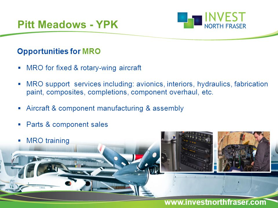 Pitt Meadows - YPK  MRO for fixed & rotary-wing aircraft  MRO support services including: avionics, interiors, hydraulics, fabrication paint, composites, completions, component overhaul, etc.