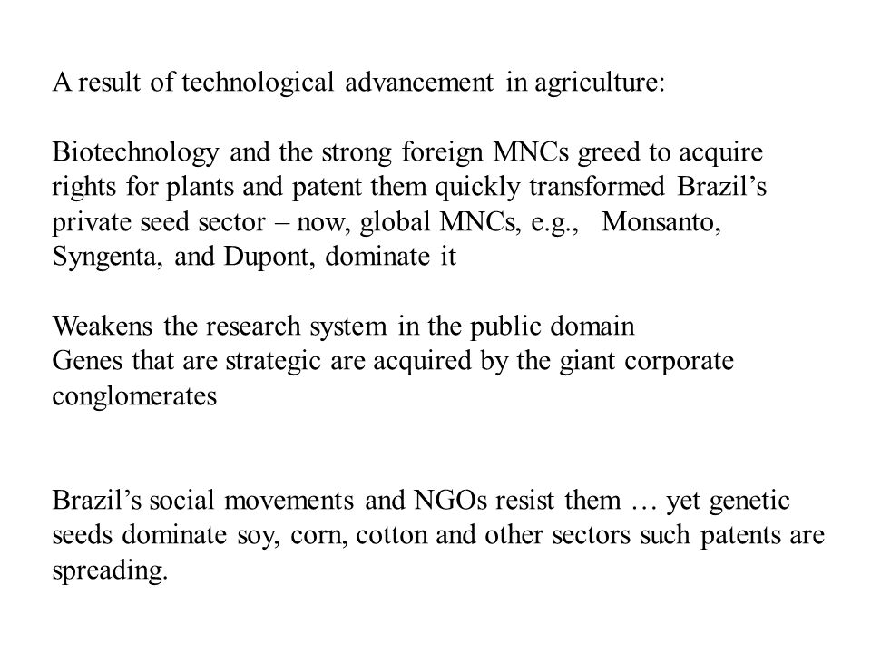 A result of technological advancement in agriculture: Biotechnology and the strong foreign MNCs greed to acquire rights for plants and patent them qui