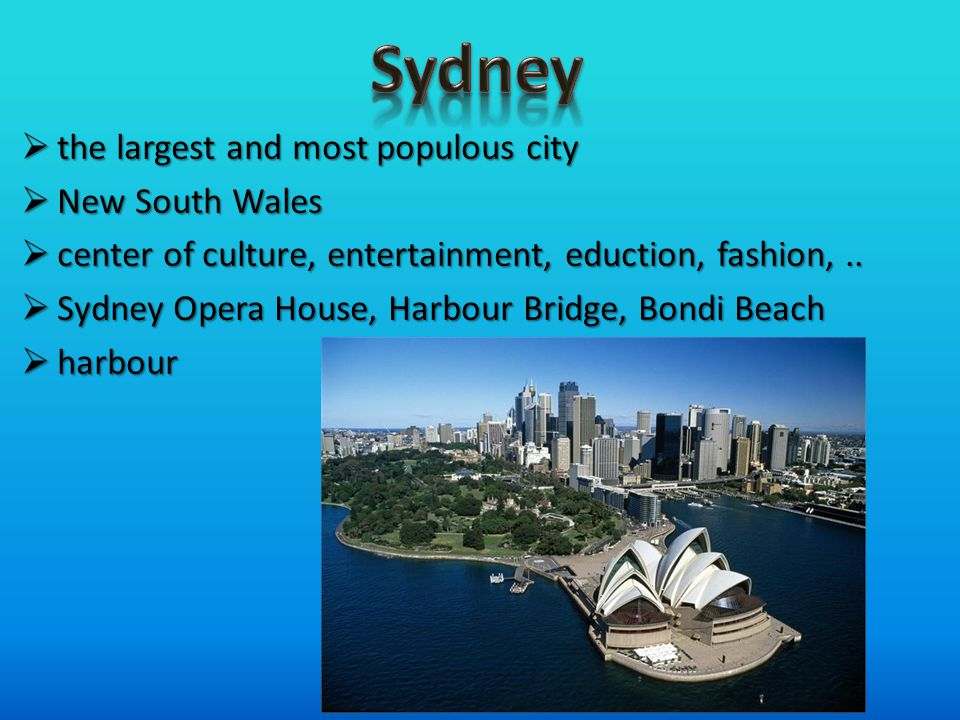  the largest and most populous city  New South Wales  center of culture, entertainment, eduction, fashion,..  Sydney Opera House, Harbour Bridge,