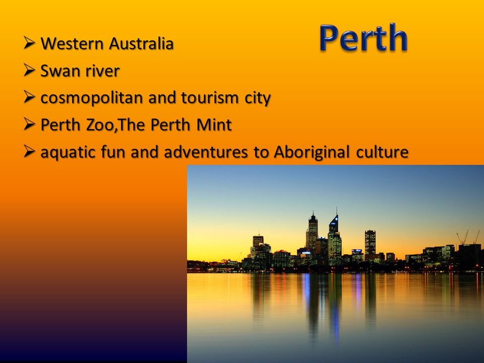  Western Australia  Swan river  cosmopolitan and tourism city  Perth Zoo,The Perth Mint  aquatic fun and adventures to Aboriginal culture