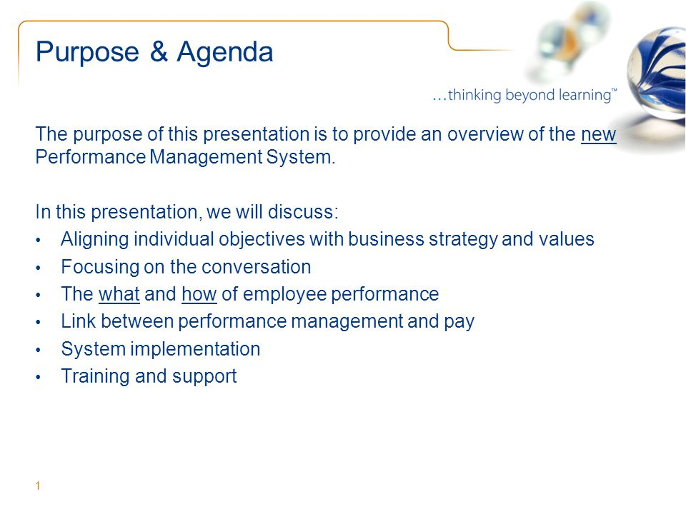Purpose & Agenda The purpose of this presentation is to provide an overview of the new Performance Management System. In this presentation, we will di