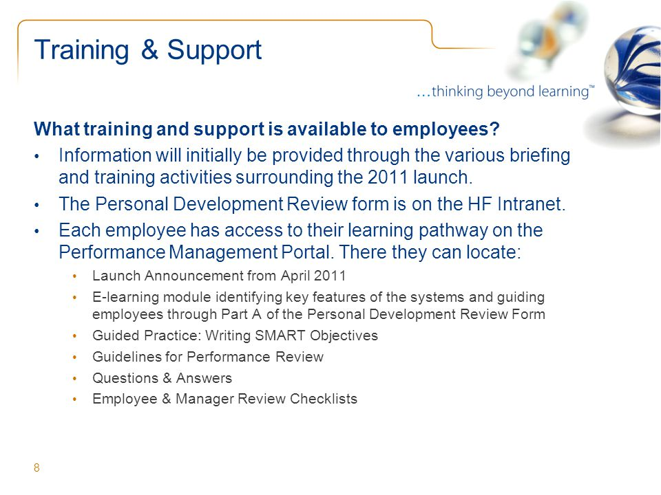 Training & Support What training and support is available to employees? Information will initially be provided through the various briefing and traini
