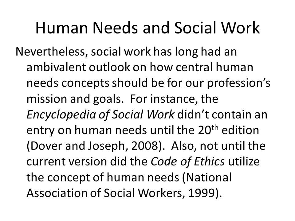 Human Needs and Social Work As a result, there is a scarcity of literature coming from within the profession of social work that addresses human needs explicitly.