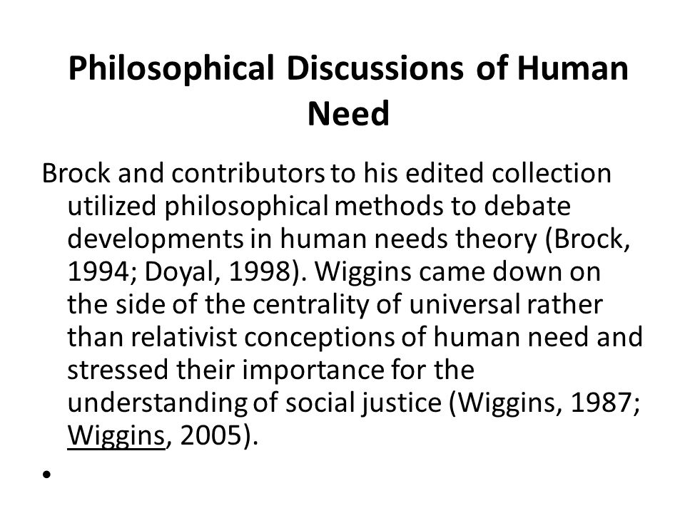 Philosophical Discussions of Human Need Brock and contributors to his edited collection utilized philosophical methods to debate developments in human
