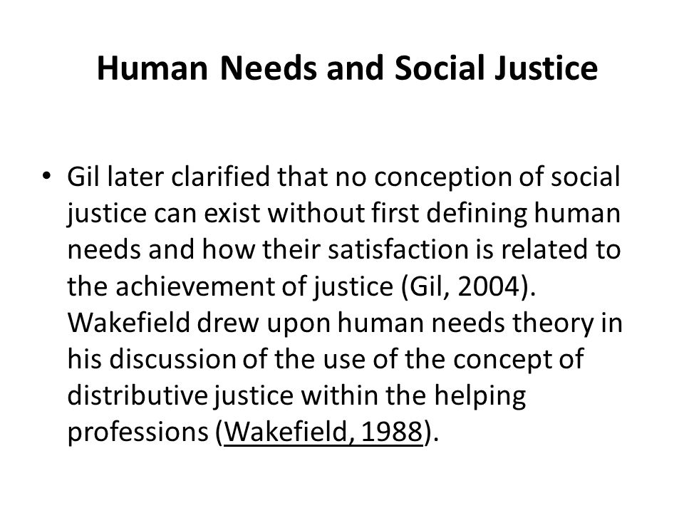 Human Needs and Social Justice Gil later clarified that no conception of social justice can exist without first defining human needs and how their sat