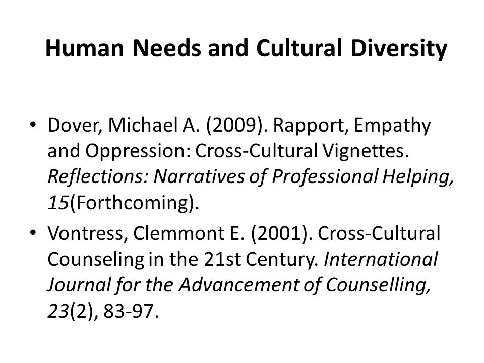Human Needs and Cultural Diversity Dover, Michael A. (2009). Rapport, Empathy and Oppression: Cross-Cultural Vignettes. Reflections: Narratives of Pro
