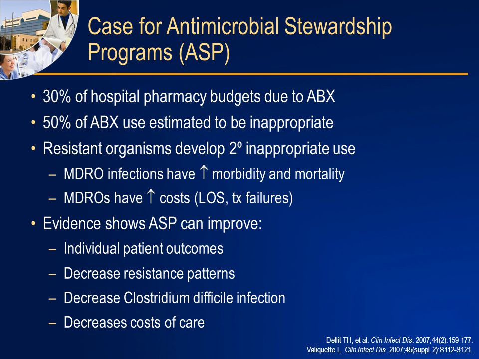 Antibiotic Stewardship Activities Restrictive formulary Generic substitution Therapeutic substitution Restricted use of formulary compounds Guidelines for appropriate/desired use Antibiotic order sheets Prior authorization Automatic stop orders Selective reporting of susceptibilities Computer-assisted programs