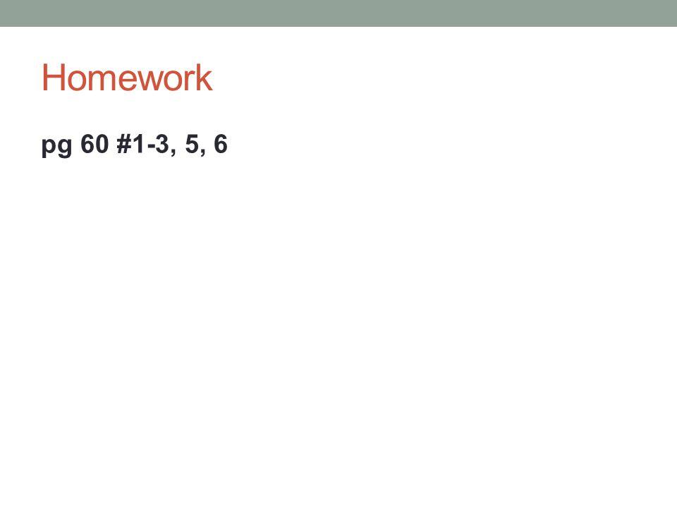 Homework pg 60 #1-3, 5, 6
