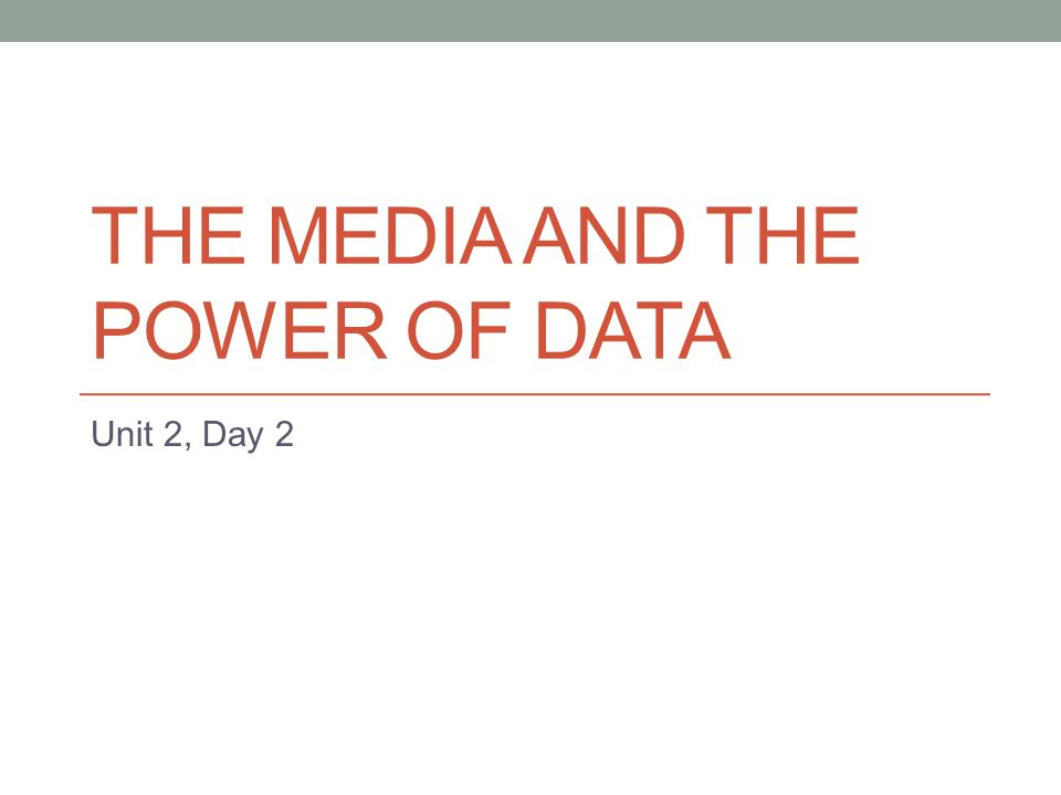 THE MEDIA AND THE POWER OF DATA Unit 2, Day 2