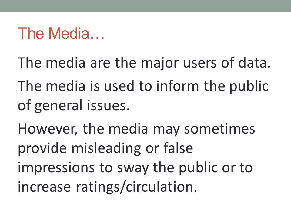 The Media… The media are the major users of data.