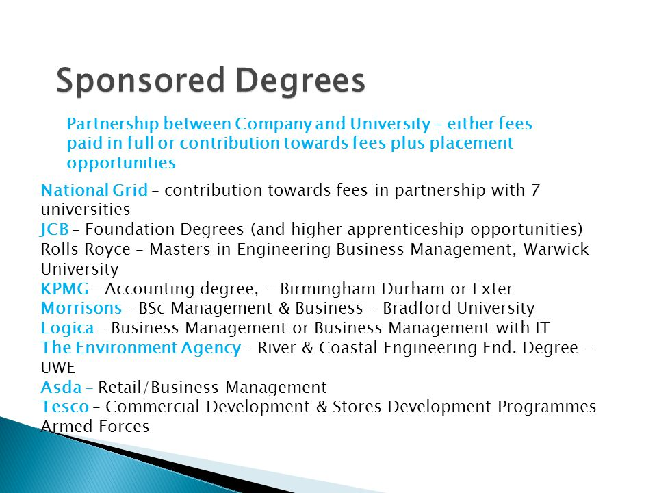 Sponsored Degrees Partnership between Company and University – either fees paid in full or contribution towards fees plus placement opportunities Nati