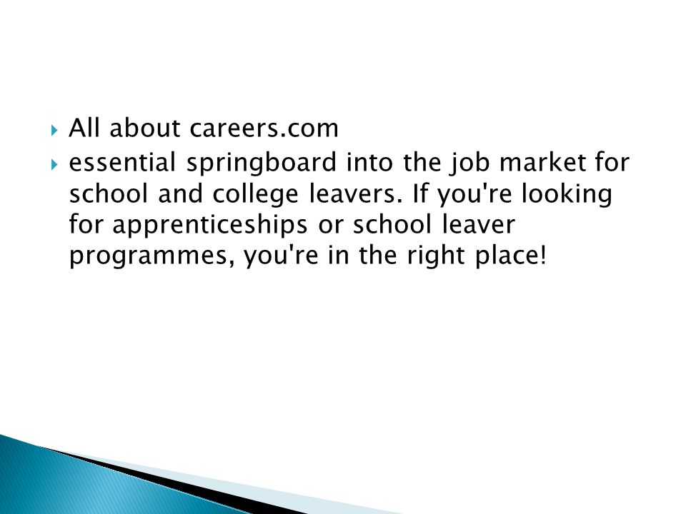  All about careers.com  essential springboard into the job market for school and college leavers. If you're looking for apprenticeships or school le