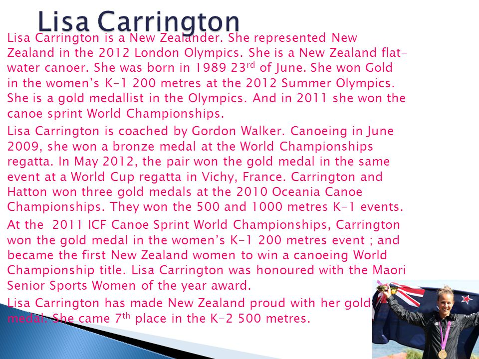  Lisa Carrington is a New Zealander. She represented New Zealand in the 2012 London Olympics.