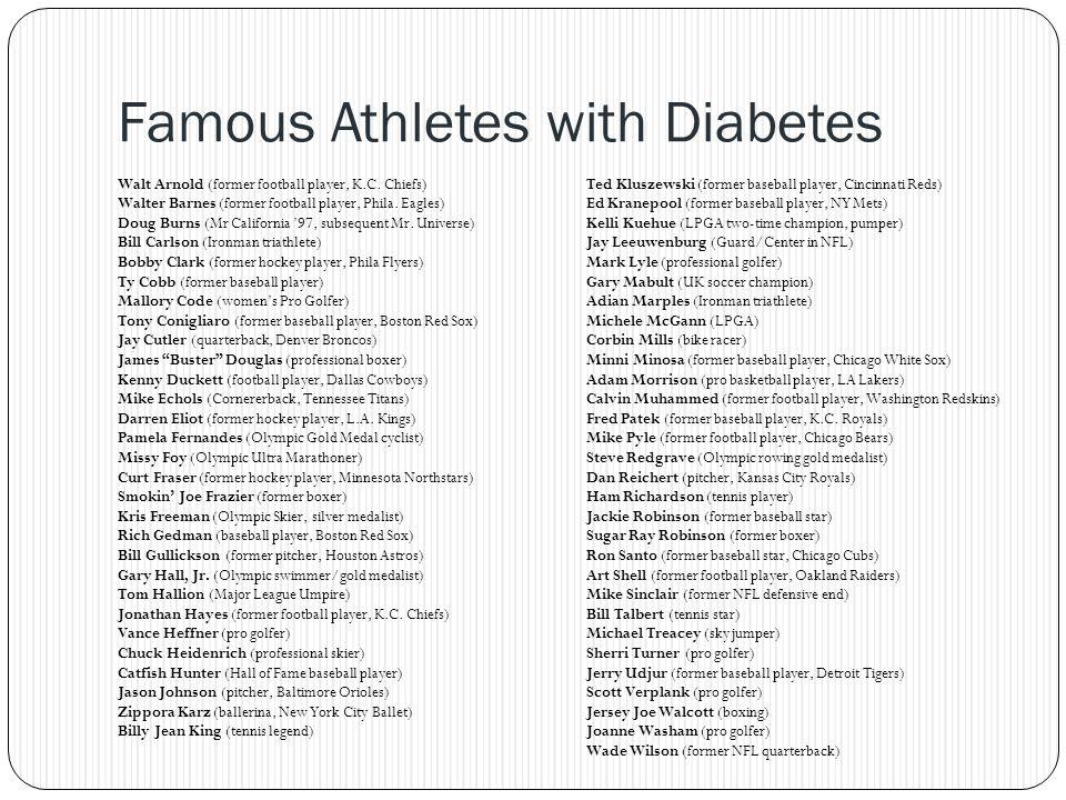 Famous Athletes with Diabetes Walt Arnold (former football player, K.C. Chiefs) Walter Barnes (former football player, Phila. Eagles) Doug Burns (Mr C